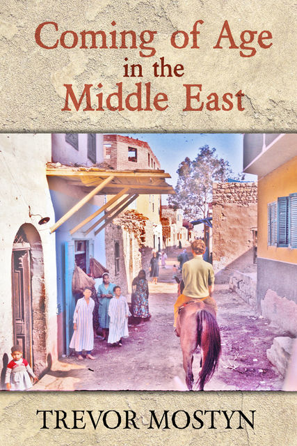 Coming of Age in the Middle East, Trevor Mostyn