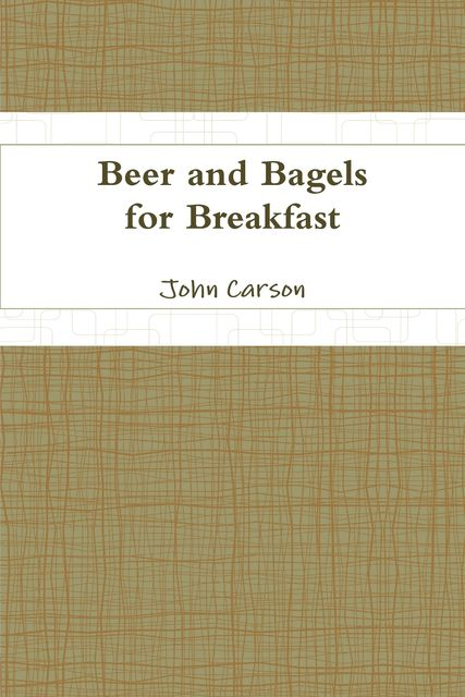 Beer and Bagels for Breakfast, John Carson