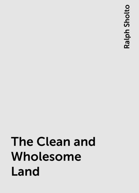 The Clean and Wholesome Land, Ralph Sholto