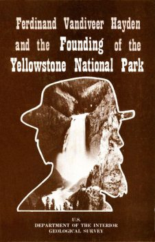 Ferdinand Vandiveer Hayden and the Founding of the Yellowstone National Park, Geological Survey