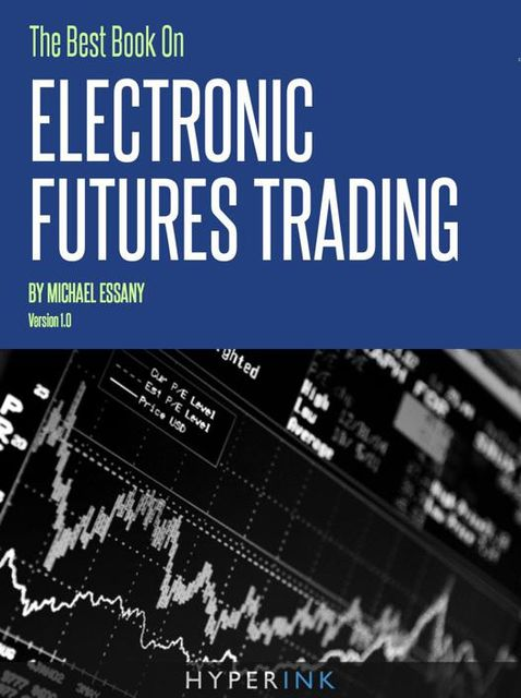 The Best Book on Electronic Futures Trading (EFT Trading), Michael Essany