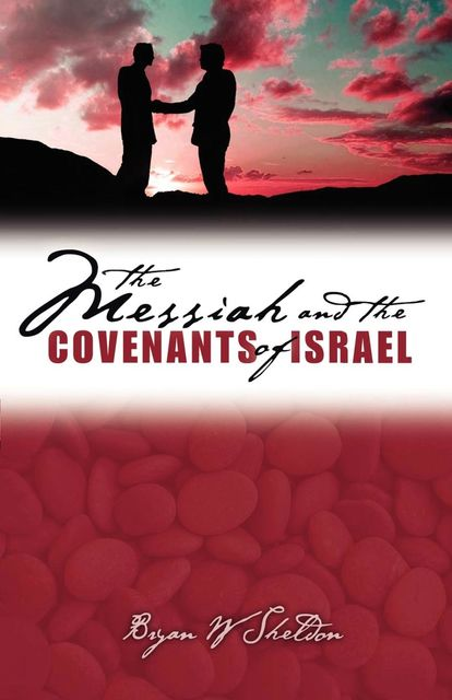 Messiah and the Covenants of Israel, The, Bryan W Sheldon