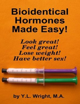 Bioidentical Hormones Made Easy!, M.A., Y.L.Wright