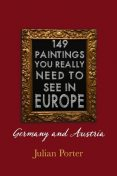 149 Paintings You Really Should See in Europe — Germany and Austria, Porter Julian