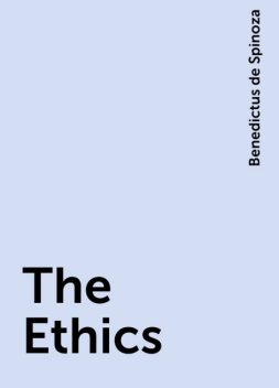 The Ethics, Benedictus de Spinoza