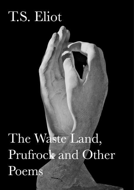 The Waste Land, Prufrock and Other Poems, T.S.Eliot