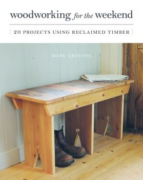 Woodworking for the Weekend, Mark Griffiths