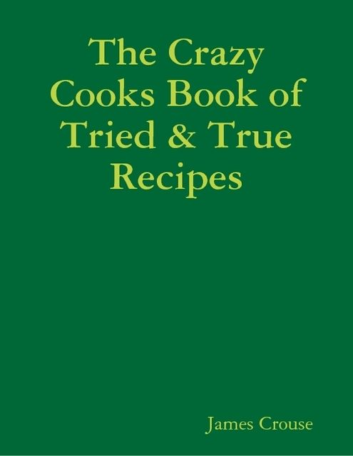 The Crazy Cooks Book of Tried & True Recipes, James Crouse