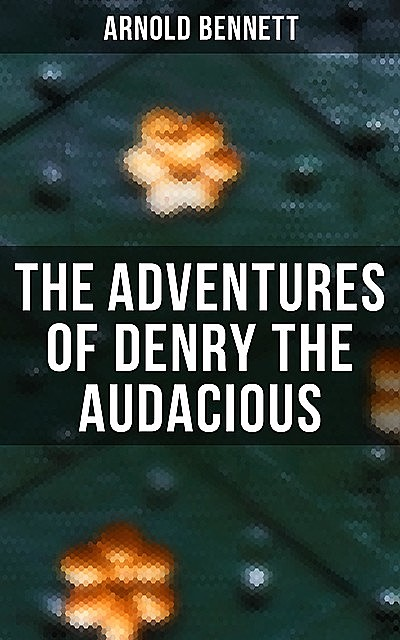 The Adventures of Denry the Audacious, Arnold Bennett