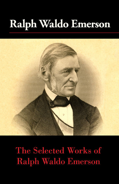 The Selected Works of Ralph Waldo Emerson, Ralph Waldo Emerson