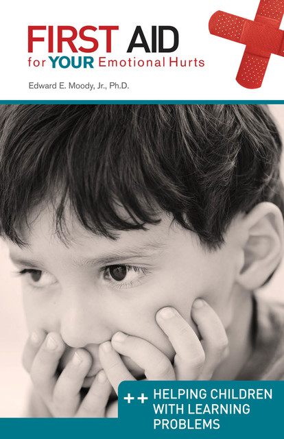 Helping Children with Learning Problems: First Aid for Your Emotional Hurts, Edward E Moody Jr.