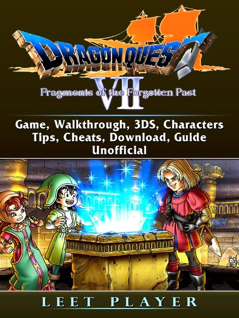 Dragon Quest VII Fragments of a Forgotten Past Game, Walkthrough, 3DS, Characters, Tips, Cheats, Download, Guide Unofficial, Leet Player