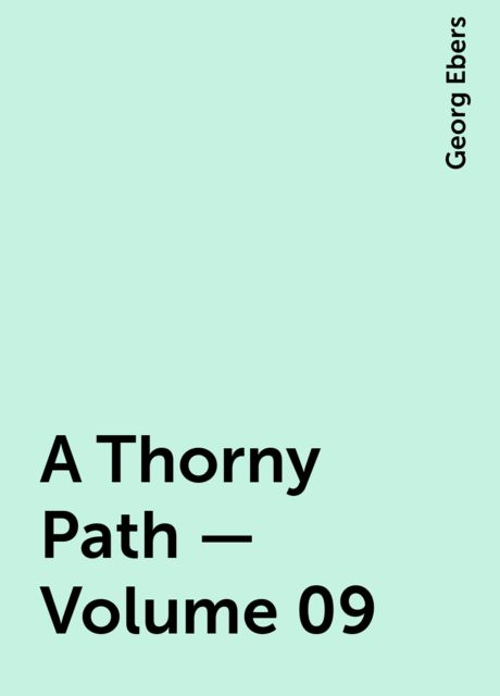 A Thorny Path — Volume 09, Georg Ebers