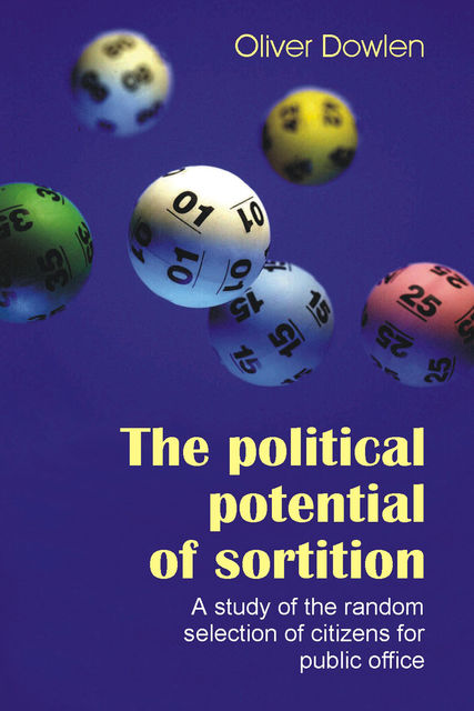 The Political Potential of Sortition, Oliver Dowlen
