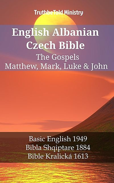 English Albanian Czech Bible – The Gospels – Matthew, Mark, Luke & John, TruthBeTold Ministry