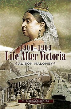 Life After Victoria, 1900–1909, Maloney Alison