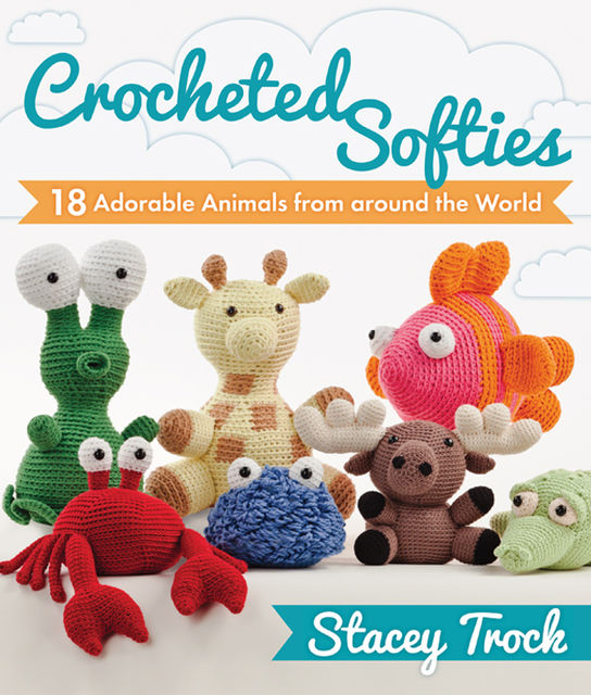 Crocheted Softies, Stacey Trock