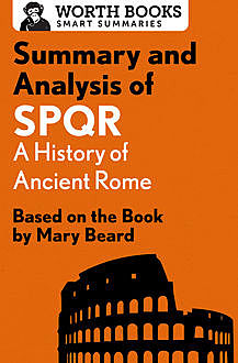Summary and Analysis of SPQR: A History of Ancient Rome, Worth Books