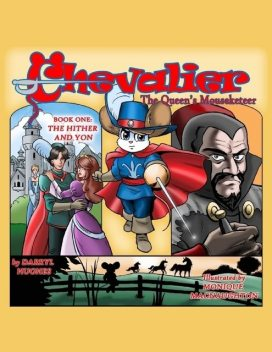 Chevalier the Queen's Mouseketeer: The Hither and Yon, Darryl Hughes, Monique MacNaughton