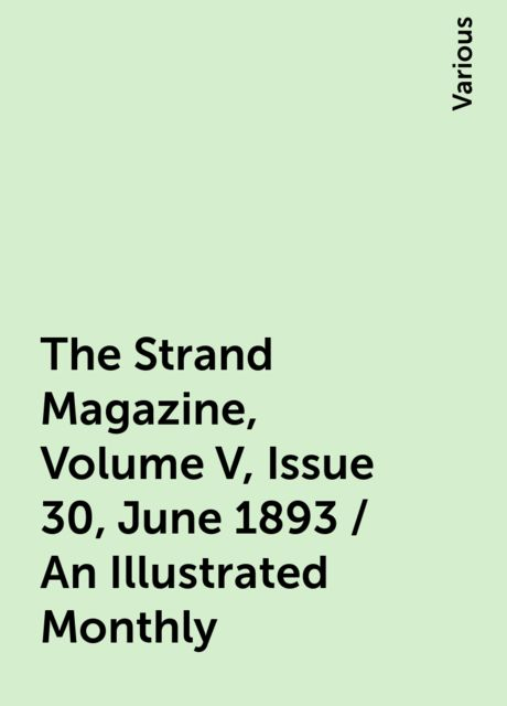 The Strand Magazine, Volume V, Issue 30, June 1893 / An Illustrated Monthly, Various