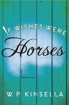 If Wishes Were Horses, W.P.Kinsella