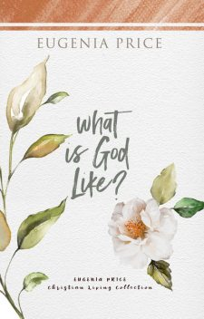 What is God Like, Eugenia Price
