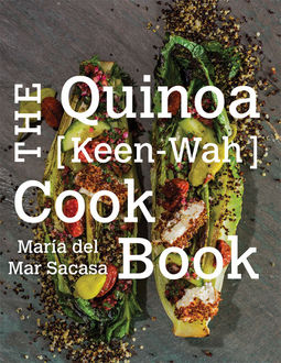 The Quinoa [Keen-Wah] Cookbook, Maria del Mar Sacasa