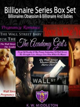 Billionaire Series Box Set: Billionaires Obsession & Billionaire And Babies, K.W.Middleton