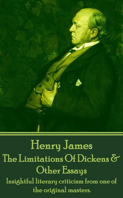 The Limitations Of Dickens & Other Essays, Henry James
