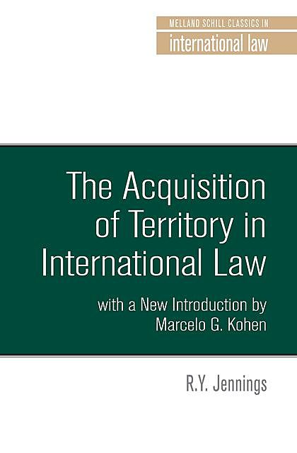 The Acquisition of Territory in International Law with a New Introduction by Marcelo G. Kohen, R.Y. Jennings