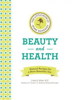 The Little Book of Home Remedies, Beauty and Health, Linda White, Barbara Brownell Grogan, Barbara H. Seeber