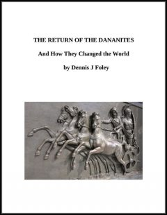 The Return of the Dananites and How They Changed the World, Dennis J.Foley
