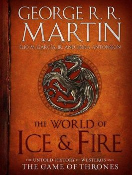 The World of Ice & Fire: The Untold History of Westeros and the Game of Thrones, George Martin