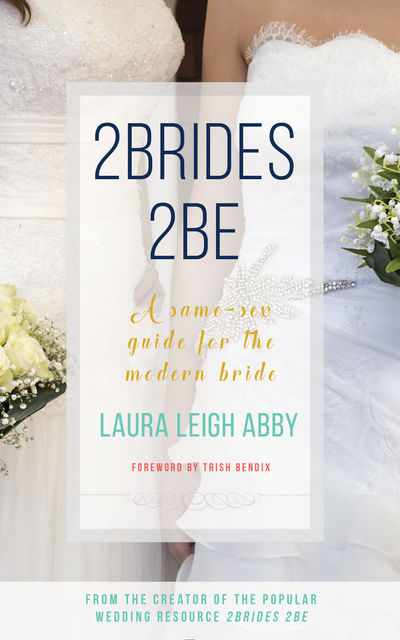 2Brides 2Be, Laura Leigh Abby