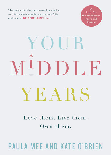 Your Middle Years – Love Them. Live Them. Own Them, Kate O'Brien, Paula Mee