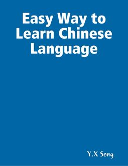 Easy Way to Learn Chinese Language, Y. X Song