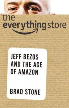 The Everything Store: Jeff Bezos and the Age of Amazon, Brad Stone