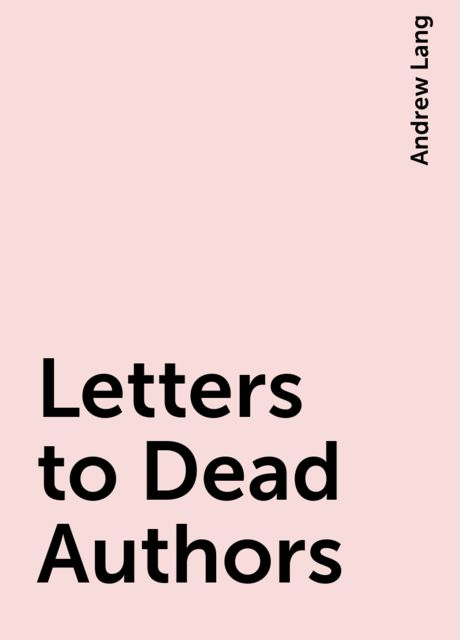 Letters to Dead Authors, Andrew Lang