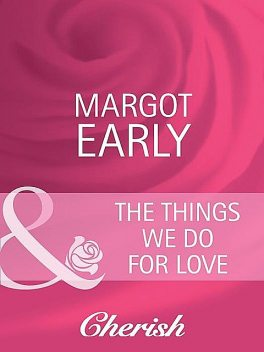The Things We Do For Love, Margot Early