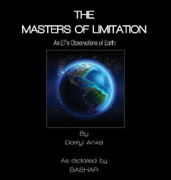 The Masters of Limitation: An ET's Observations of Earth, Darryl Anka