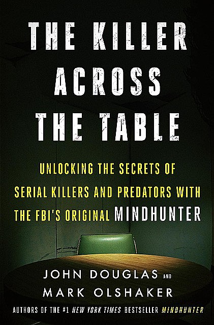 The Killer Across the Table, John Douglas, Mark Olshaker