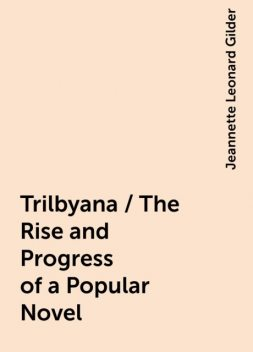 Trilbyana / The Rise and Progress of a Popular Novel, Jeannette Leonard Gilder