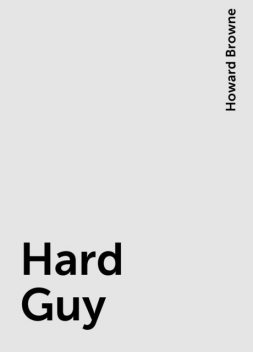 Hard Guy, Howard Browne