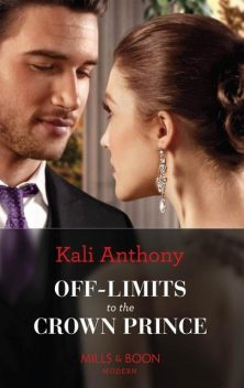 Off-Limits To The Crown Prince (Mills & Boon Modern), Kali Anthony