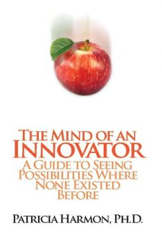 The Mind of an Innovator, Ph.D., Patricia Harmon
