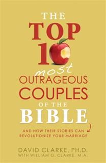 Top 10 Most Outrageous Couples of the Bible, David Clarke