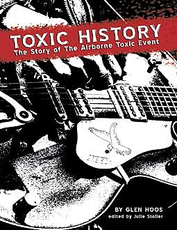Toxic History: The Story of The Airborne Toxic Event, Glen Hoos