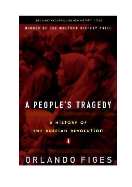 A People's Tragedy A History of the Russian Revolution, Orlando Figes