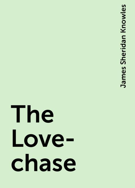 The Love-chase, James Sheridan Knowles