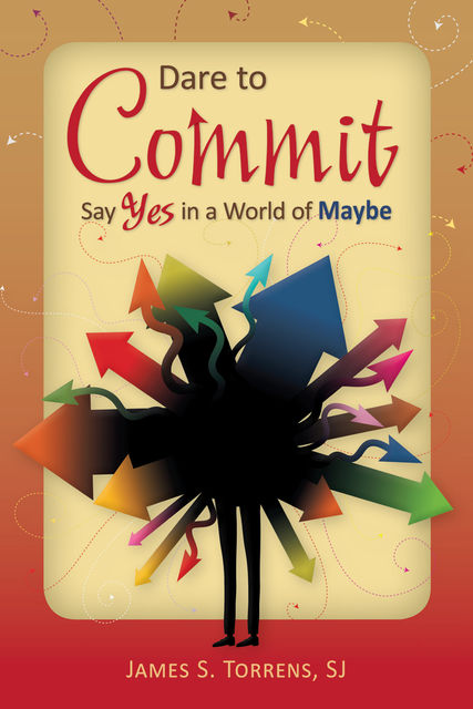 Dare to Commit, James S.Torrens